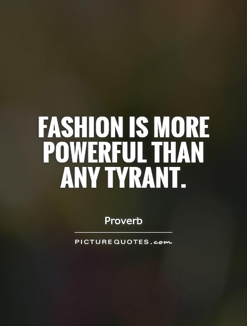 Fashion is more powerful than any tyrant Picture Quote #1