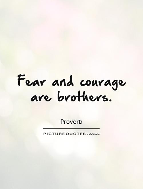 Fear and courage are brothers Picture Quote #1