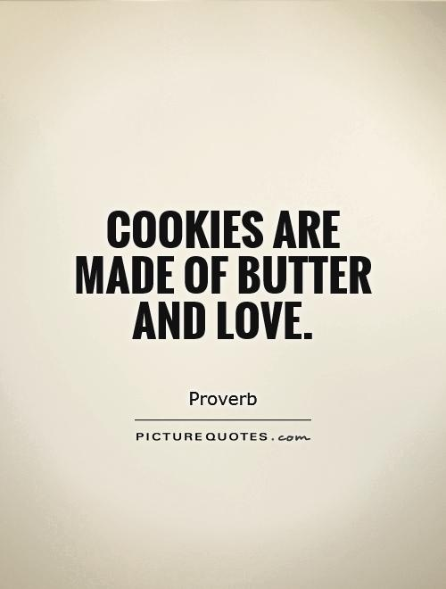 Cookies are made of butter and love Picture Quote #1