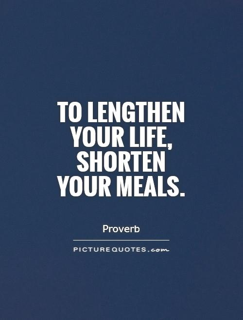 To lengthen your life, shorten your meals Picture Quote #1