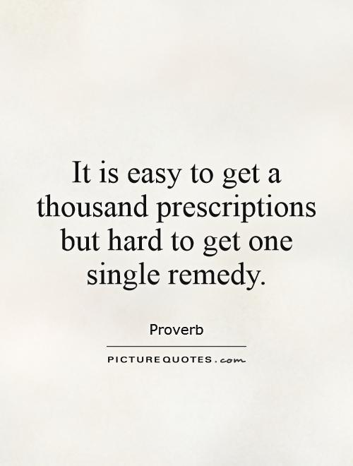 It is easy to get a thousand prescriptions but hard to get one single remedy Picture Quote #1