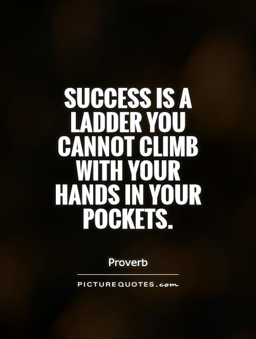 Success is a ladder you cannot climb with your hands in your pockets Picture Quote #1