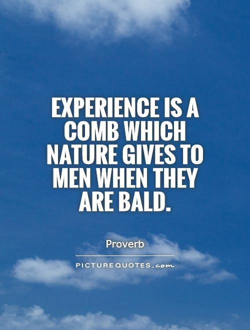 Experience is a comb which nature gives to men when they are bald Picture Quote #1