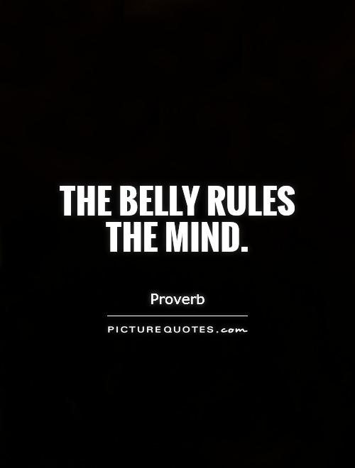 The belly rules the mind Picture Quote #1