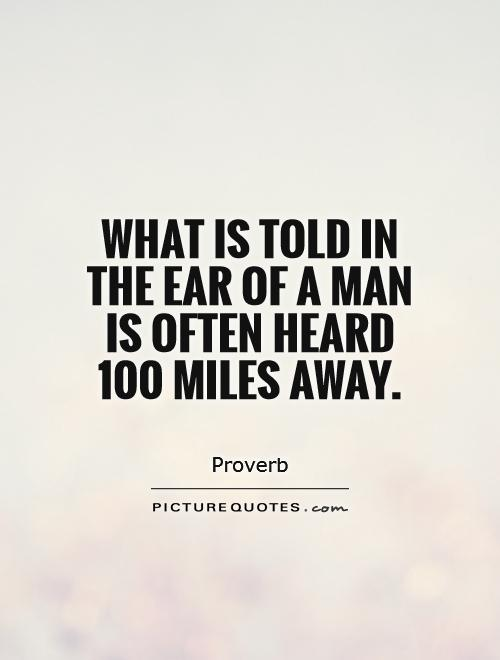 What is told in the ear of a man is often heard 100 miles away Picture Quote #1