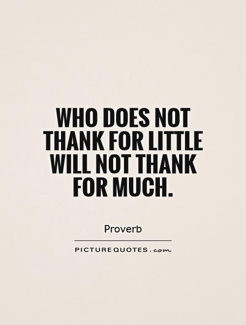 Who does not thank for little will not thank for much Picture Quote #1