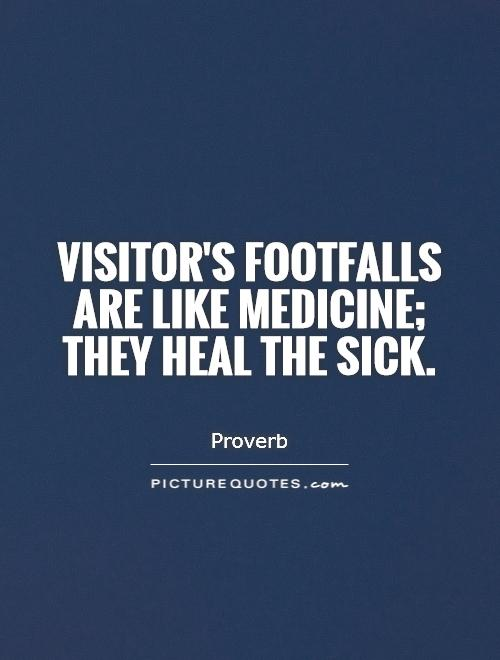 Visitor's footfalls are like medicine; they heal the sick Picture Quote #1
