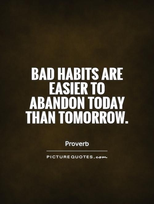 Bad habits are easier to abandon today than tomorrow Picture Quote #1