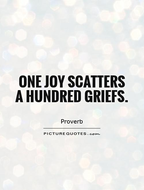 One joy scatters a hundred griefs Picture Quote #1
