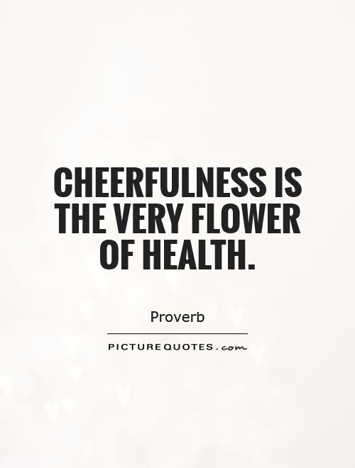 Cheerfulness is the very flower of health Picture Quote #1