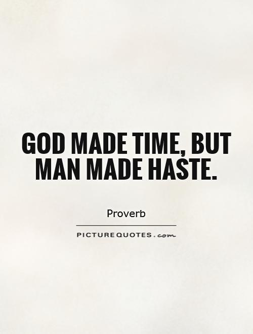 God made time, but man made haste Picture Quote #1