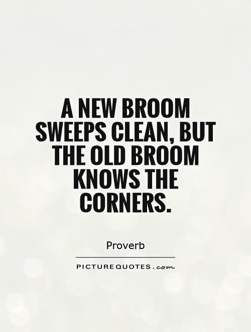 a-new-broom-sweeps-clean-but-the-old-broom-knows-the-corners-quote-1 - Padaplin una ang silhig... - Anonymous Diary Blog