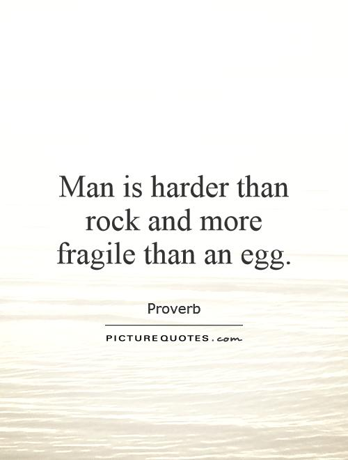 Man is harder than rock and more fragile than an egg Picture Quote #1