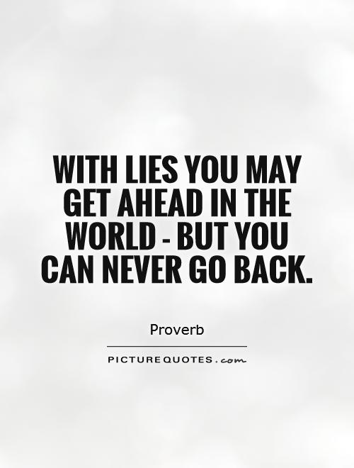 With lies you may get ahead in the world - but you can never go back Picture Quote #1