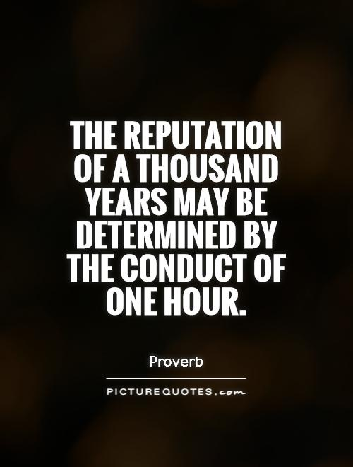 The reputation of a thousand years may be determined by the conduct of one hour Picture Quote #1