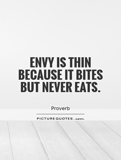 Envy is thin because it bites but never eats Picture Quote #1
