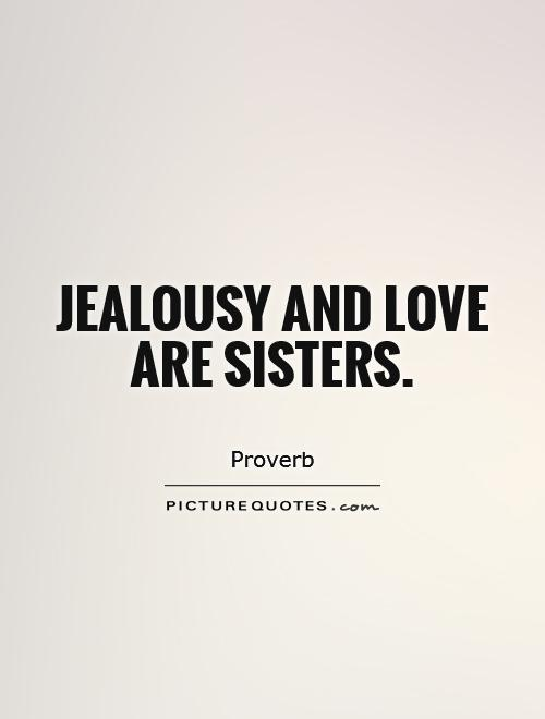 Quotes About Jealousy And Love Jealousy and love are ...