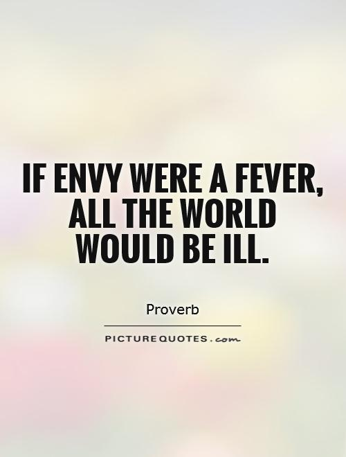 If envy were a fever, all the world would be ill Picture Quote #1