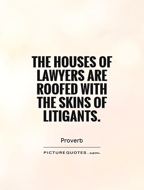 The houses of lawyers are roofed with the skins of litigants Picture Quote #1
