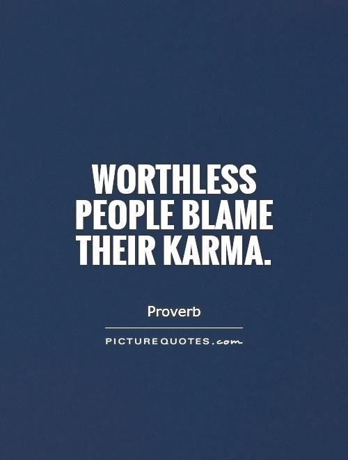 Worthless people blame their karma Picture Quote #1
