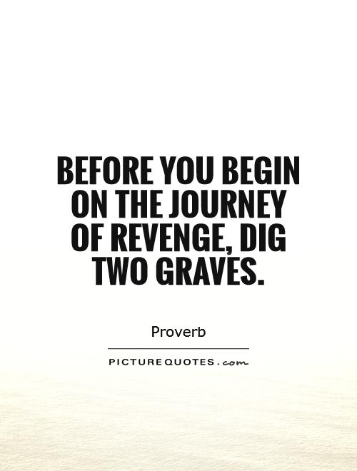 Before you begin on the journey of revenge, dig two graves Picture Quote #1