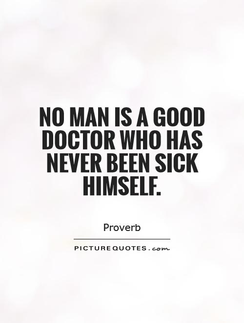 No man is a good doctor who has never been sick himself Picture Quote #1