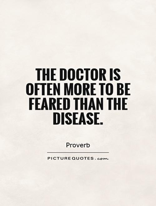 The doctor is often more to be feared than the disease Picture Quote #1
