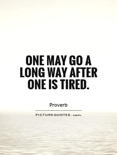 One may go a long way after one is tired Picture Quote #1