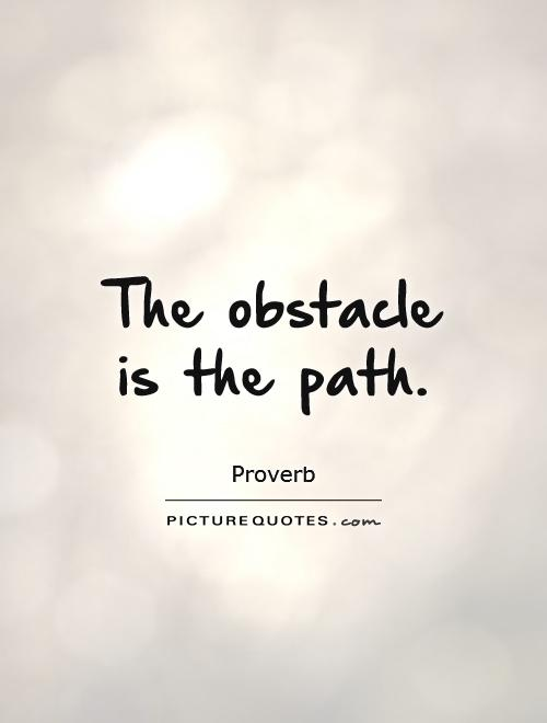 The obstacle is the path Picture Quote #1