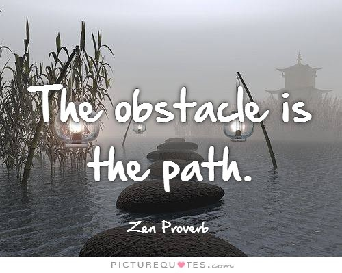 The obstacle is the path Picture Quote #2