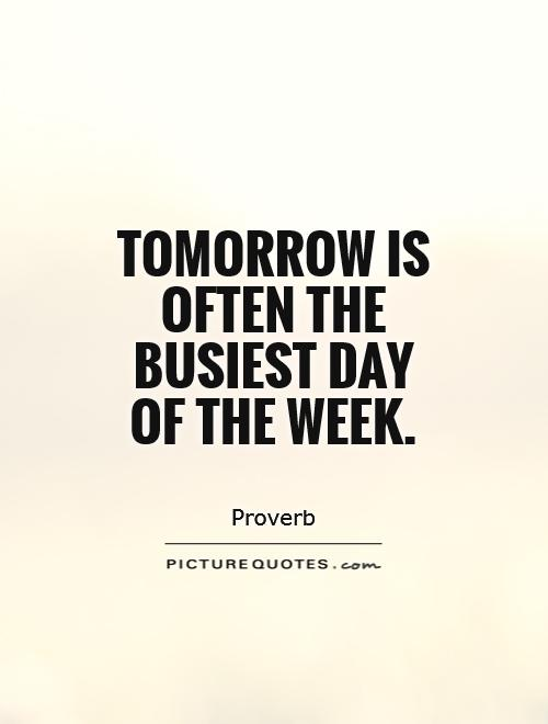 Tomorrow is often the busiest day of the week Picture Quote #1