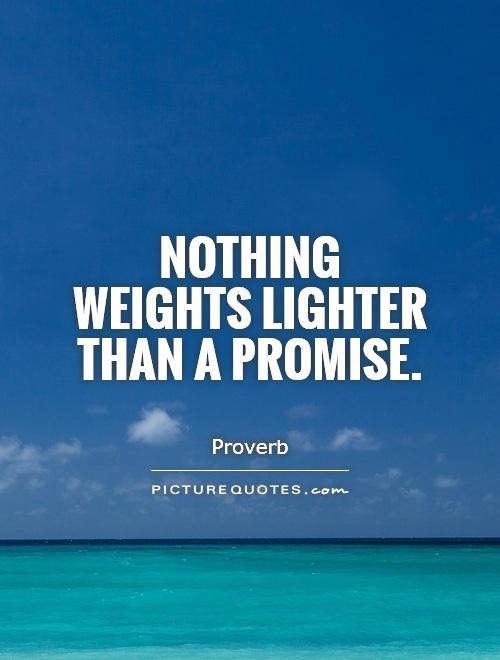 Nothing weights lighter than a promise Picture Quote #1