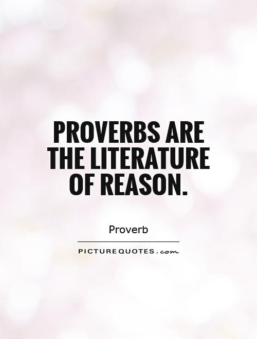 Proverbs are the literature of reason Picture Quote #1