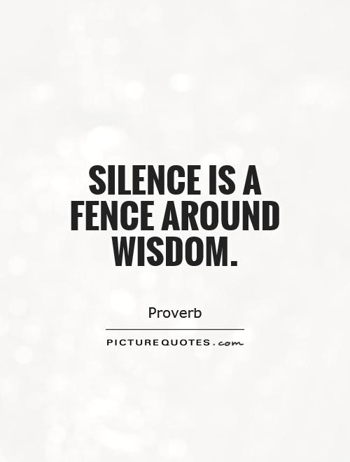 Silence is a fence around wisdom Picture Quote #1
