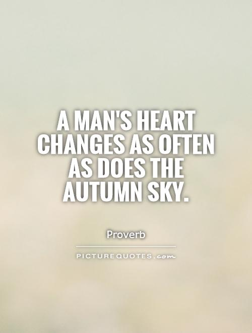 A man's heart changes as often as does the autumn sky Picture Quote #1
