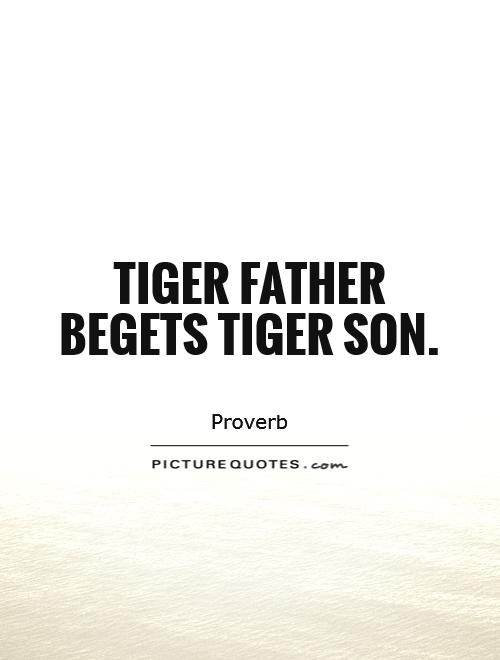 Tiger father begets tiger son | Picture Quotes