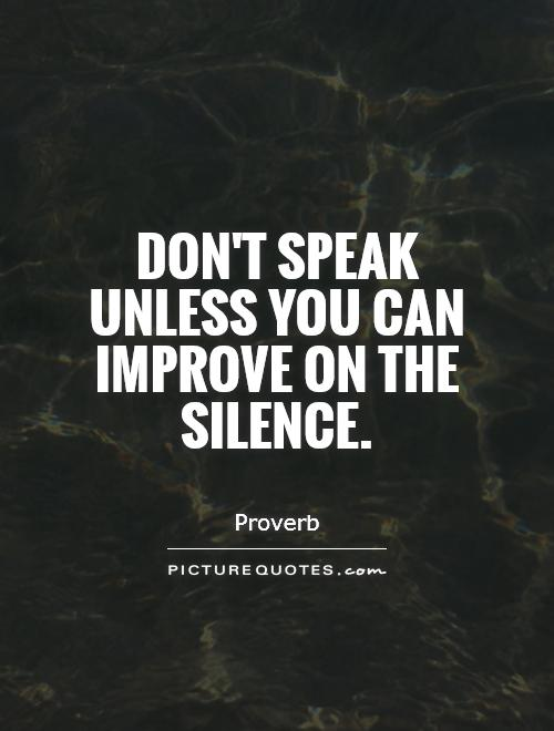 Don't speak unless you can improve on the silence Picture Quote #1