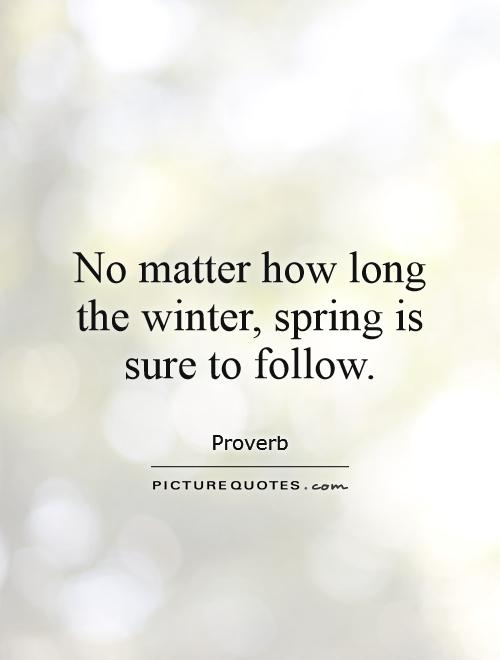 No matter how long the winter, spring is sure to follow Picture Quote #1