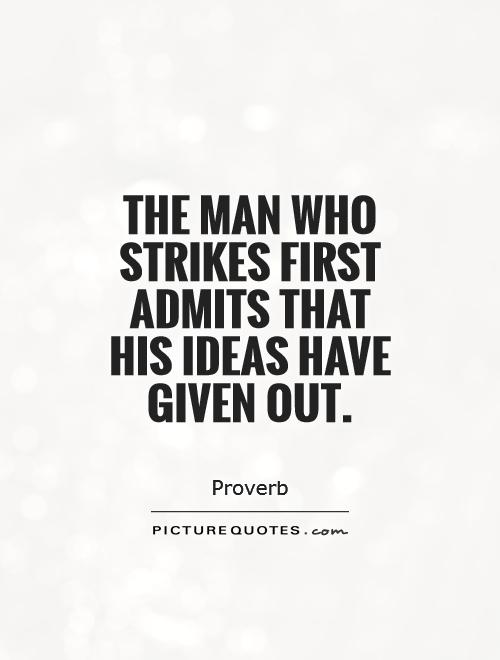The man who strikes first admits that his ideas have given out Picture Quote #1