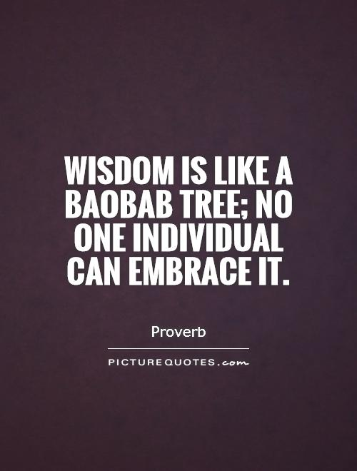 Wisdom is like a baobab tree; no one individual can embrace it Picture Quote #1
