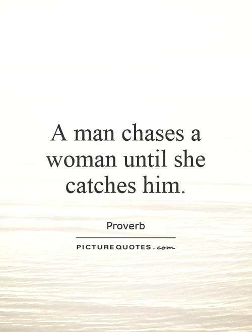 A man chases a woman until she catches him Picture Quote #1
