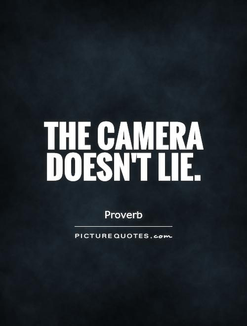 The camera doesn't lie Picture Quote #1
