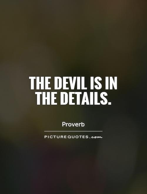 The devil is in the details Picture Quote #1