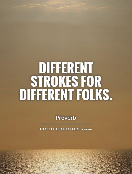 Different strokes for different folks Picture Quote #1