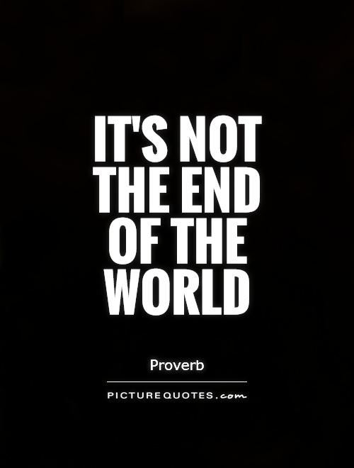 It's not the end of the world Picture Quote #1