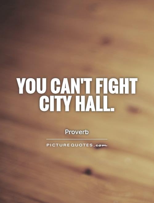 You can't fight City Hall Picture Quote #1