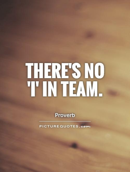 There's no 'I' in team Picture Quote #1