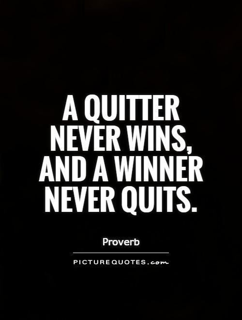 A quitter never wins, and a winner never quits Picture Quote #1