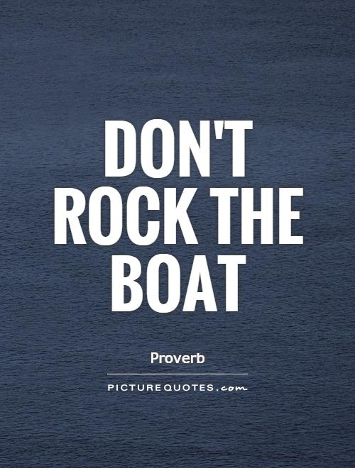 Don't Rock The Boat Picture Quotes Classy Boat Quotes