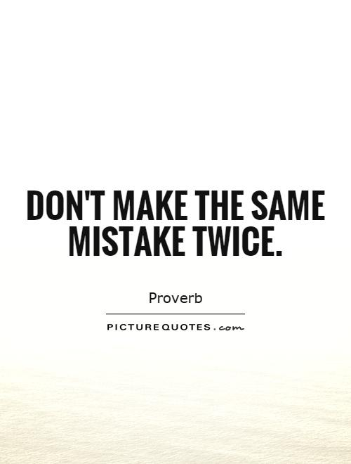 Don't make the same mistake twice Picture Quote #1